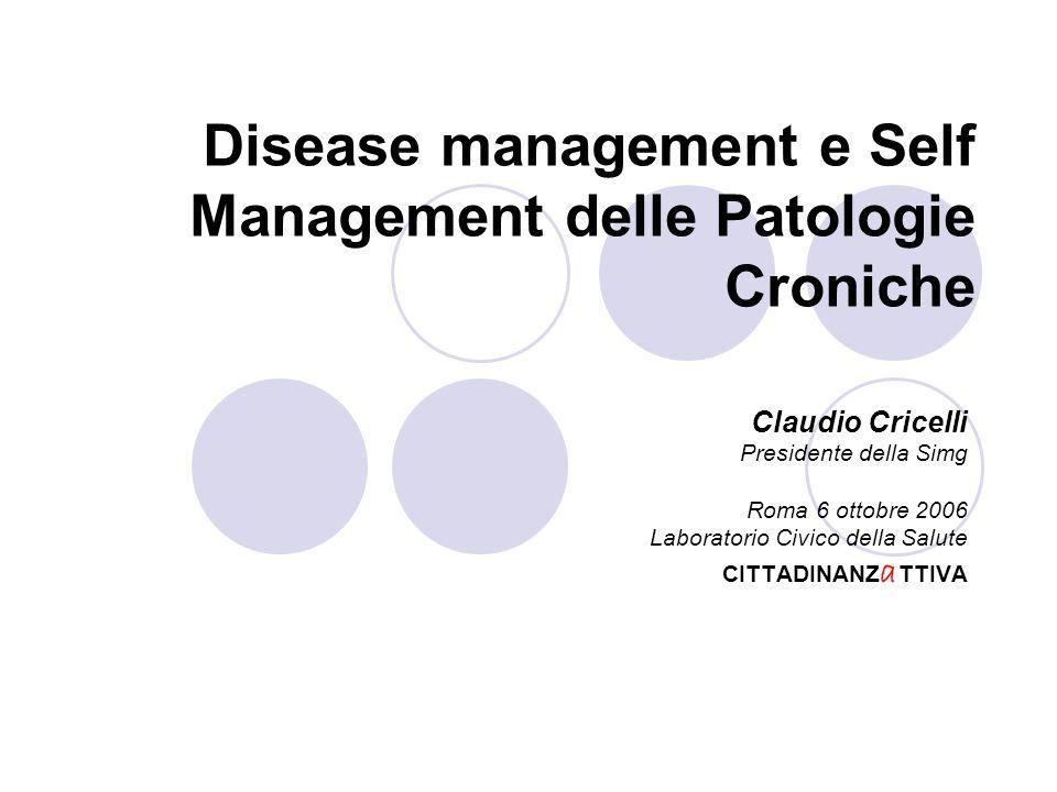 Disease management e Self Management delle Patologie Croniche Claudio Cricelli Presidente della Simg Roma 6 ottobre 2006 Laboratorio Civico della Salute CITTADINANZ a TTIVA