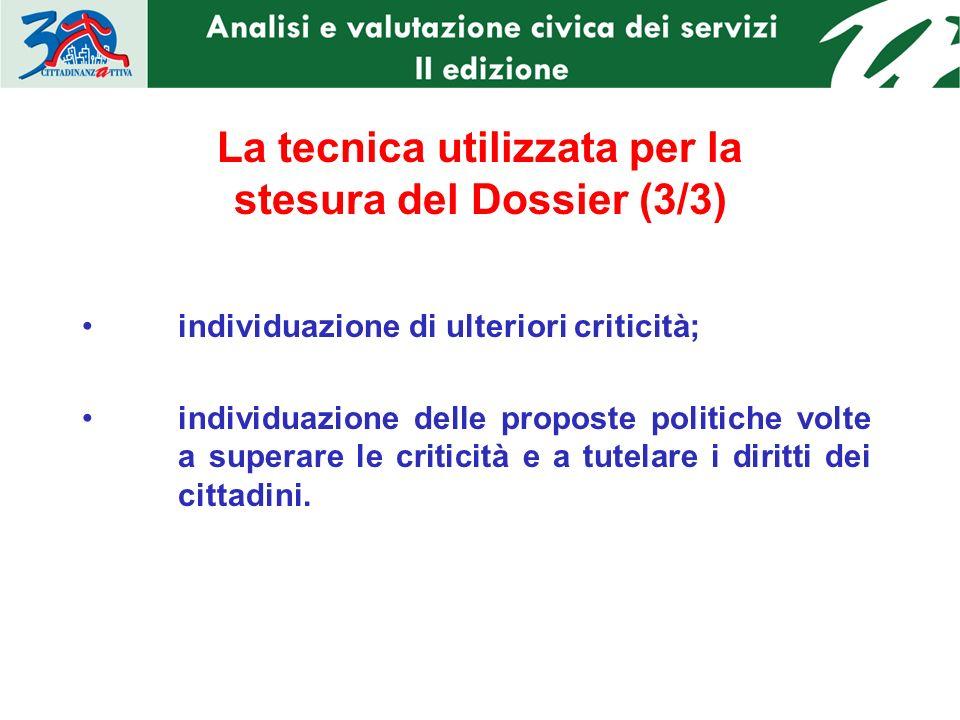 La tecnica utilizzata per la stesura del Dossier (3/3) individuazione di ulteriori criticità; individuazione delle proposte politiche volte a superare le criticità e a tutelare i diritti dei cittadini.