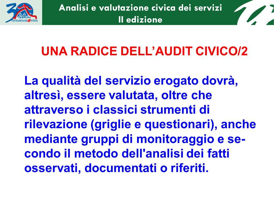 UNA RADICE DELLAUDIT CIVICO/2 La qualità del servizio erogato dovrà, altresì, essere valutata, oltre che attraverso i classici strumenti di rilevazion