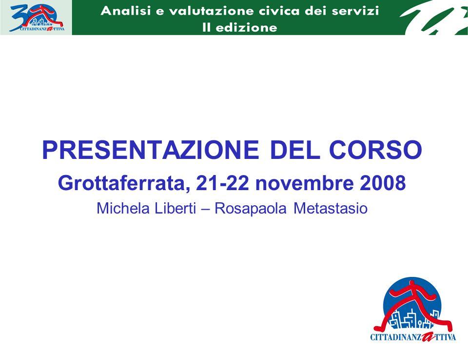 PRESENTAZIONE DEL CORSO Grottaferrata, 21-22 novembre 2008 Michela Liberti – Rosapaola Metastasio