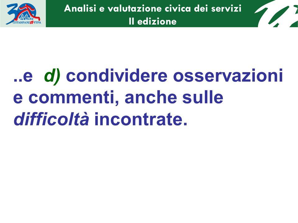 a) LO SCOPO Lesercitazione aveva il fine di familiarizzare con i dati frutto di una valutazione civica, acquisendo dimestichezza nel fare lanalisi dettagliata (e possibilmente commentata) dei Fattori di valutazione.