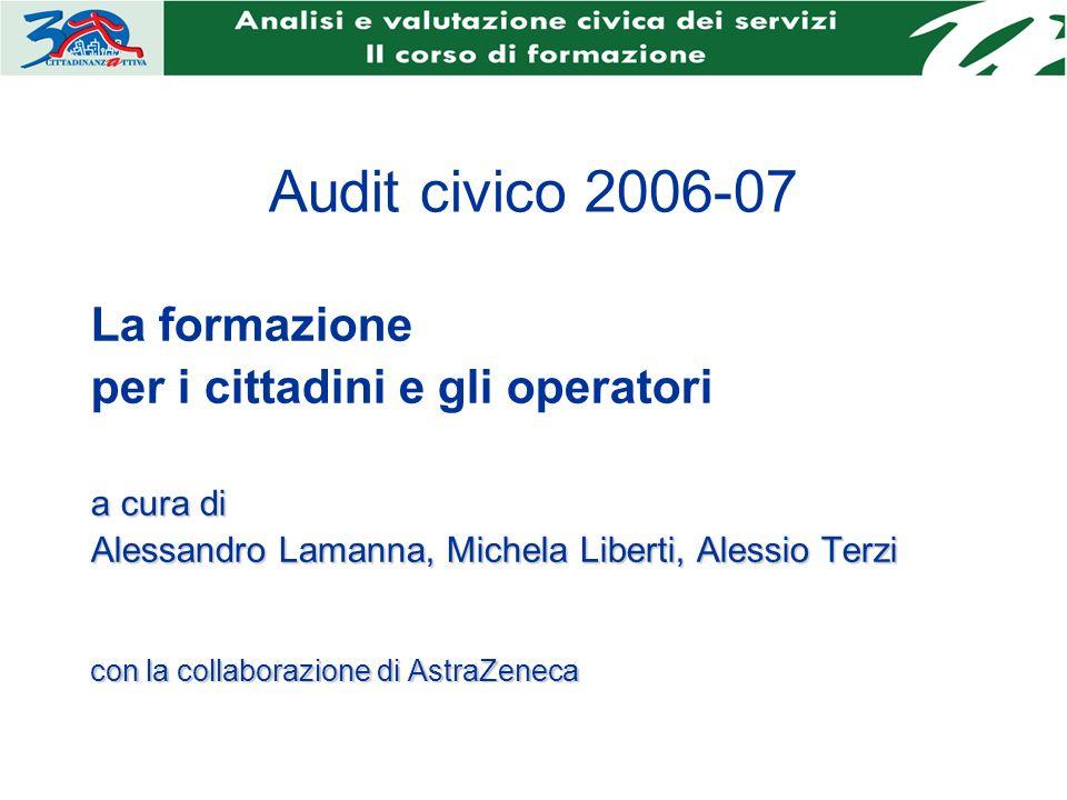 Audit civico 2006-07 La formazione per i cittadini e gli operatori a cura di Alessandro Lamanna, Michela Liberti, Alessio Terzi con la collaborazione