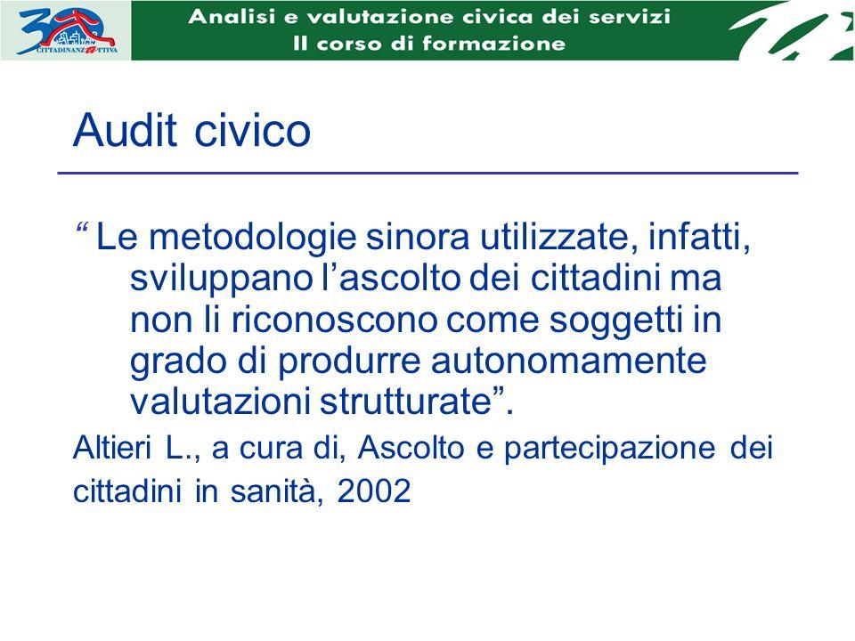 Audit civico Le metodologie sinora utilizzate, infatti, sviluppano lascolto dei cittadini ma non li riconoscono come soggetti in grado di produrre autonomamente valutazioni strutturate.
