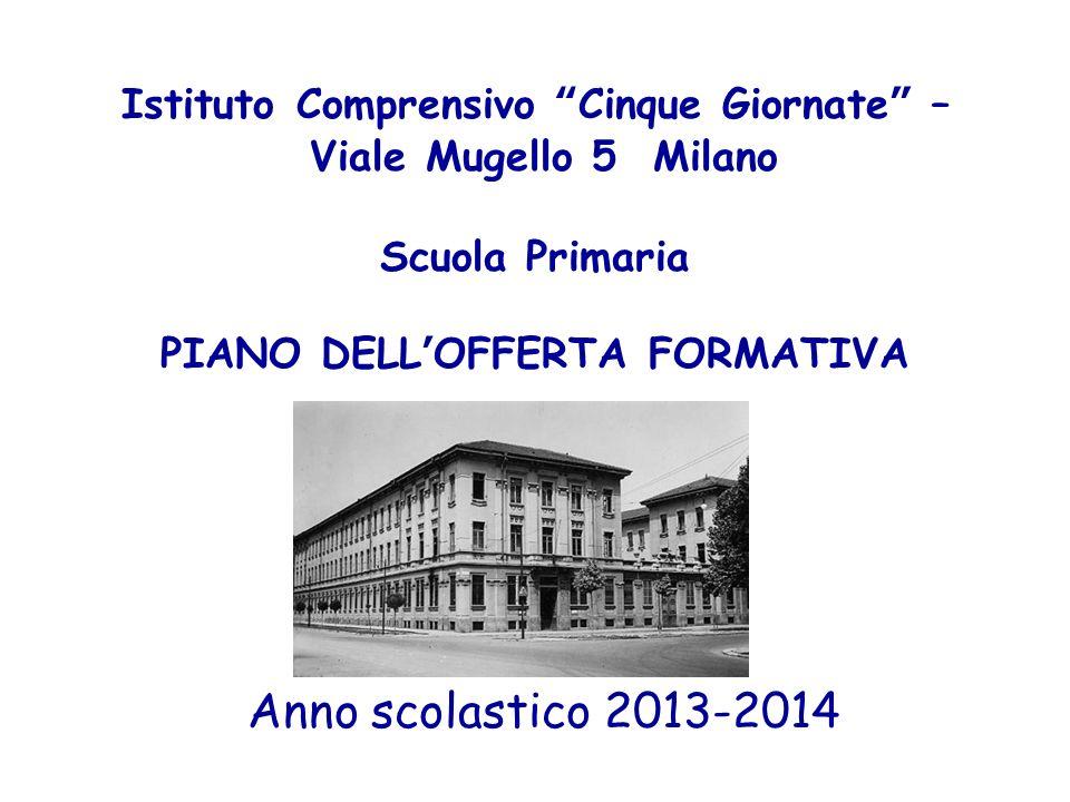 Istituto Comprensivo Cinque Giornate – Viale Mugello 5 Milano Scuola Primaria PIANO DELLOFFERTA FORMATIVA Anno scolastico 2013-2014