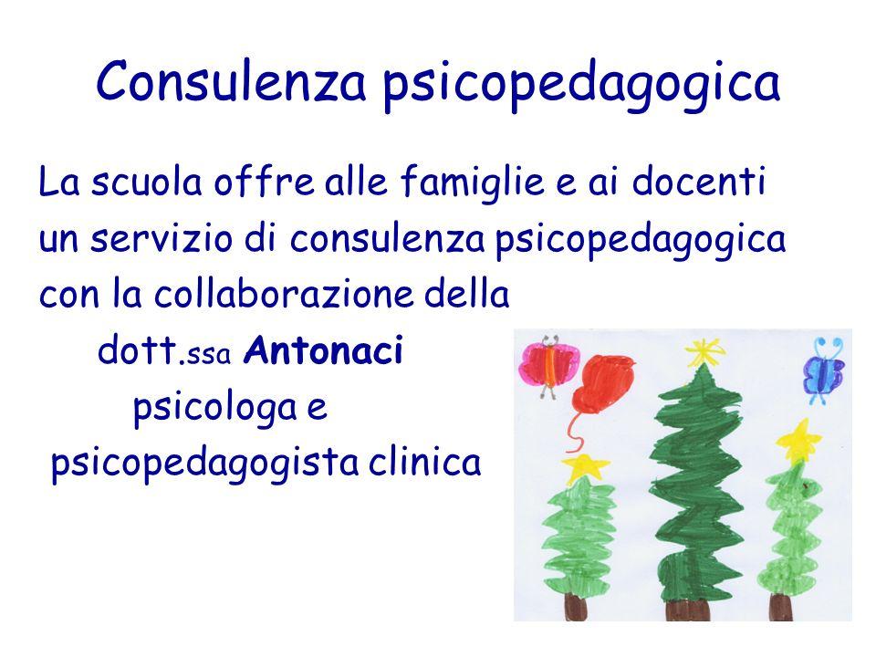Consulenza psicopedagogica La scuola offre alle famiglie e ai docenti un servizio di consulenza psicopedagogica con la collaborazione della dott. ssa