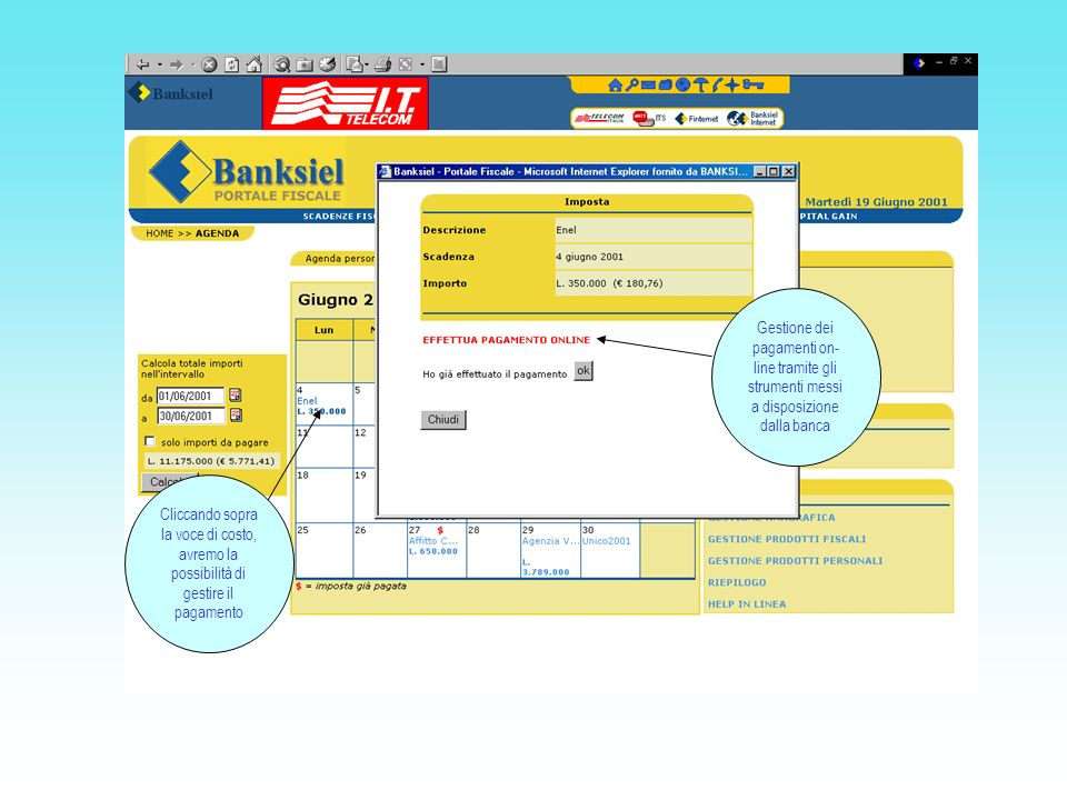 Cliccando sopra la voce di costo, avremo la possibilità di gestire il pagamento Gestione dei pagamenti on- line tramite gli strumenti messi a disposizione dalla banca