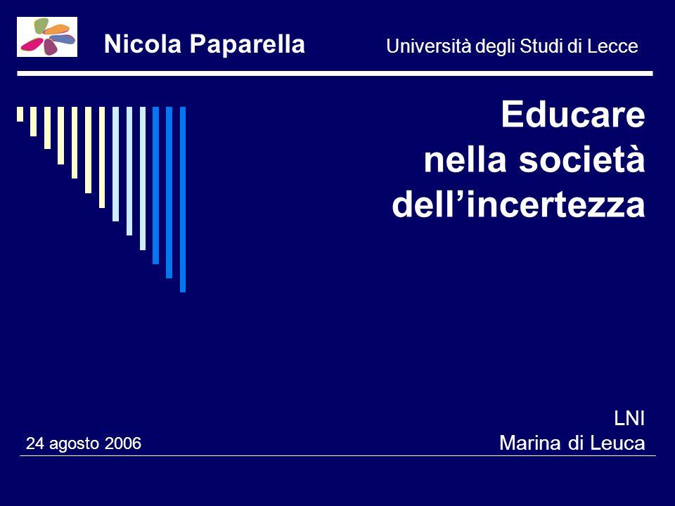 Educare nella società dellincertezza LNI Marina di Leuca 24 agosto 2006 Nicola Paparella Università degli Studi di Lecce