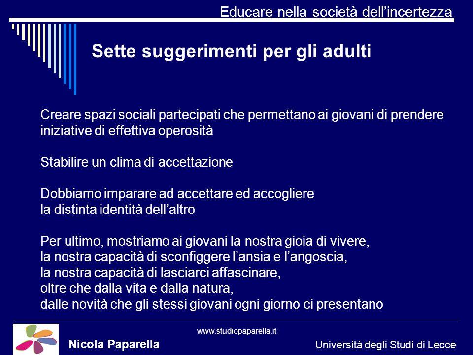 Educare nella società dellincertezza www.studiopaparella.it Sette suggerimenti per gli adulti Nicola Paparella Università degli Studi di Lecce Creare