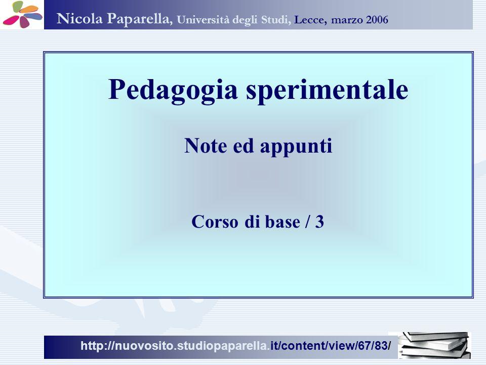 Nicola Paparella, Università degli Studi, Lecce, marzo 2006 http://www.studiopaparella.it http://nuovosito.studiopaparella.it/content/view/67/83/ Corso di base 3 www.studiopaparella.it nicola materiali didattici/pedagogia sperimentale/corso di base 3