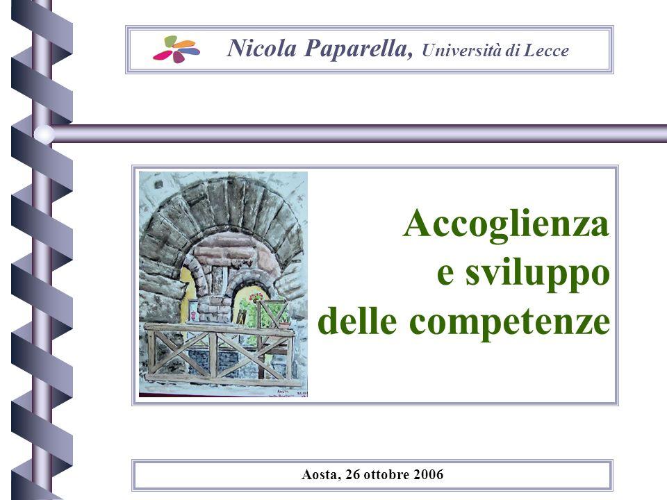 Nicola Paparella, Università di Lecce Accoglienza e sviluppo delle competenze Aosta, 26 ottobre 2006