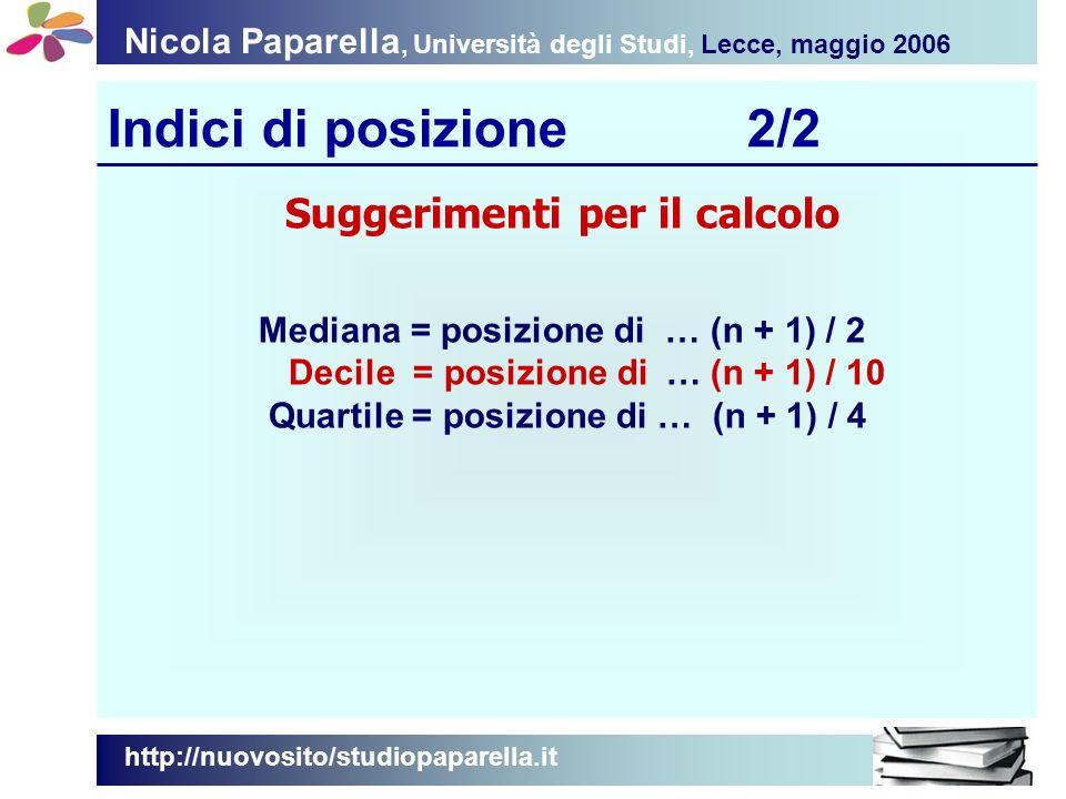Nicola Paparella, Università degli Studi, Lecce, maggio 2006 Indici di posizione2/2 http://nuovosito/studiopaparella.it Suggerimenti per il calcolo Me