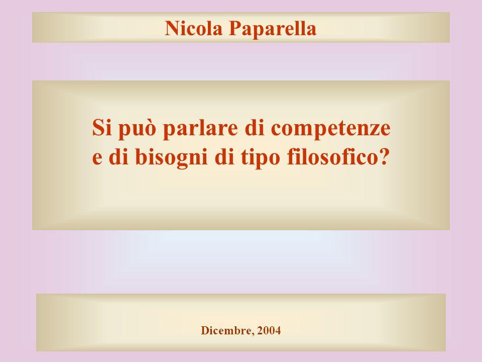Nicola Paparella Si può parlare di competenze e di bisogni di tipo filosofico? Dicembre, 2004