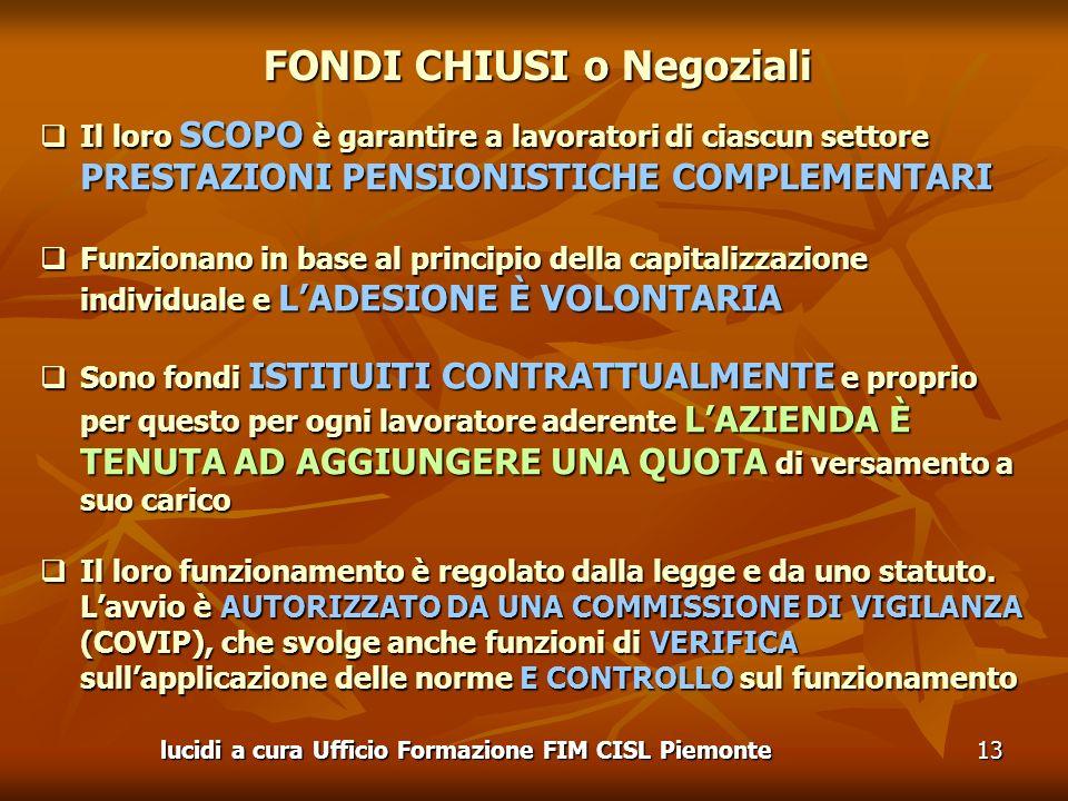 lucidi a cura Ufficio Formazione FIM CISL Piemonte13 FONDI CHIUSI o Negoziali Il loro SCOPO è garantire a lavoratori di ciascun settore PRESTAZIONI PE