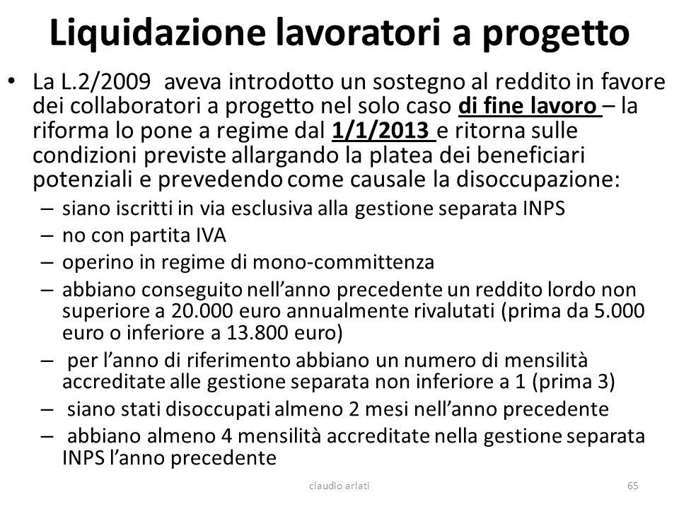 Liquidazione lavoratori a progetto La L.2/2009 aveva introdotto un sostegno al reddito in favore dei collaboratori a progetto nel solo caso di fine la