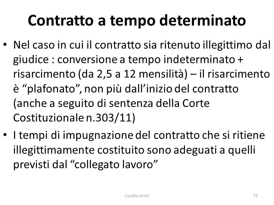 Contratto a tempo determinato claudio arlati73 Nel caso in cui il contratto sia ritenuto illegittimo dal giudice : conversione a tempo indeterminato +