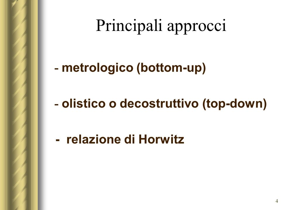 4 Principali approcci - metrologico (bottom-up) - olistico o decostruttivo (top-down) - relazione di Horwitz