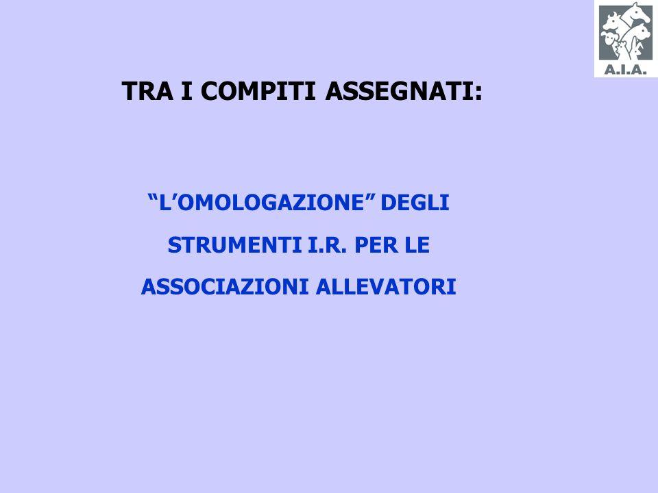 TRA I COMPITI ASSEGNATI: LOMOLOGAZIONE DEGLI STRUMENTI I.R. PER LE ASSOCIAZIONI ALLEVATORI