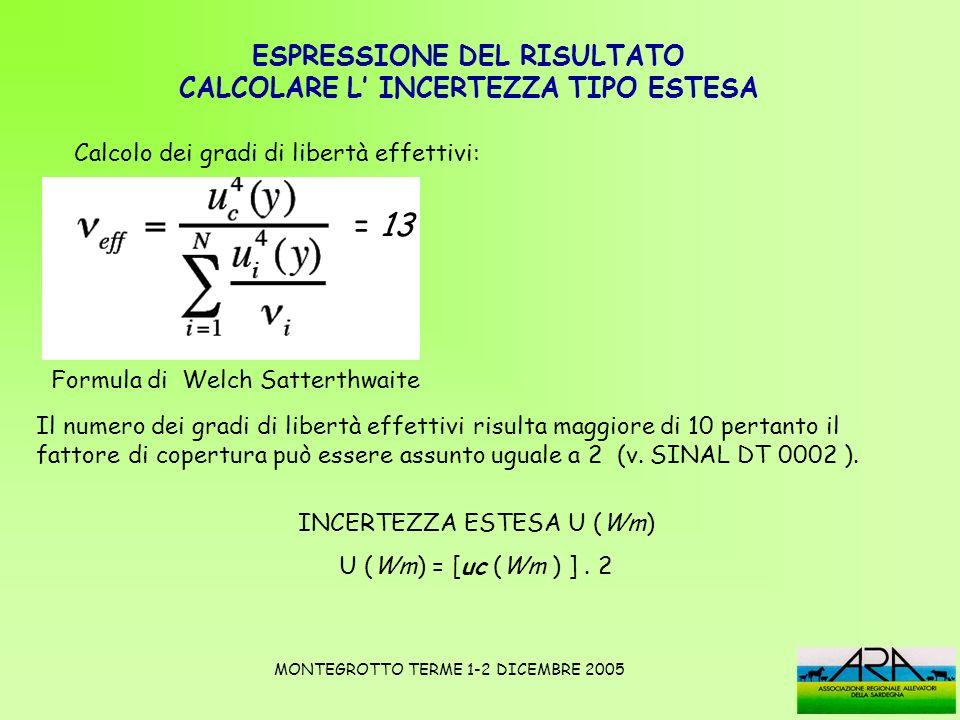 ESPRESSIONE DEL RISULTATO CALCOLARE L INCERTEZZA TIPO ESTESA = 13 Il numero dei gradi di libertà effettivi risulta maggiore di 10 pertanto il fattore