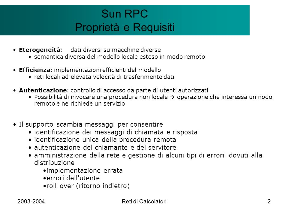 2003-2004Reti di Calcolatori2 Il modello Client/Server Sun RPC Proprietà e Requisiti Eterogeneità:dati diversi su macchine diverse semantica diversa d