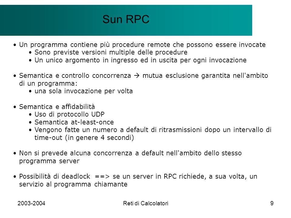 2003-2004Reti di Calcolatori9 Il modello Client/Server Sun RPC Un programma contiene più procedure remote che possono essere invocate Sono previste ve