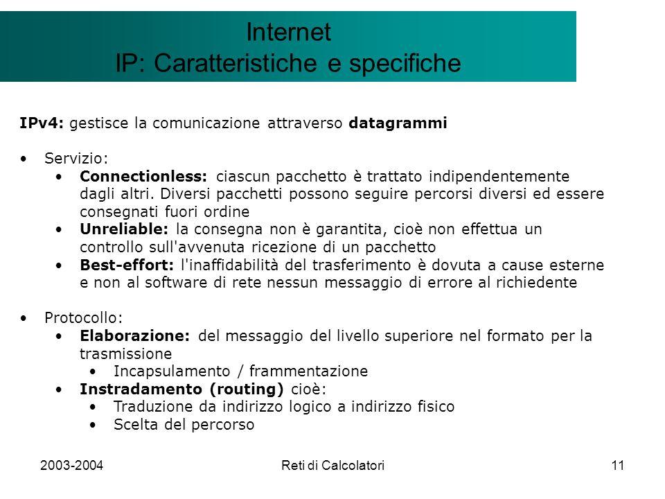 2003-2004Reti di Calcolatori11 Il modello Client/Server Internet IP: Caratteristiche e specifiche IPv4: gestisce la comunicazione attraverso datagramm