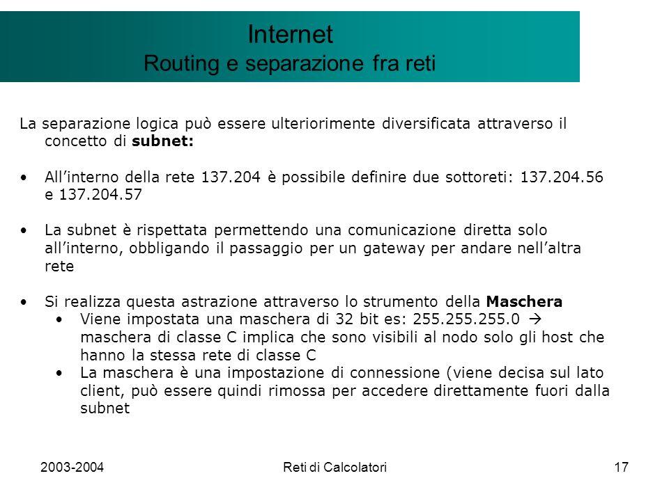 2003-2004Reti di Calcolatori17 Il modello Client/Server Internet Routing e separazione fra reti La separazione logica può essere ulteriorimente divers