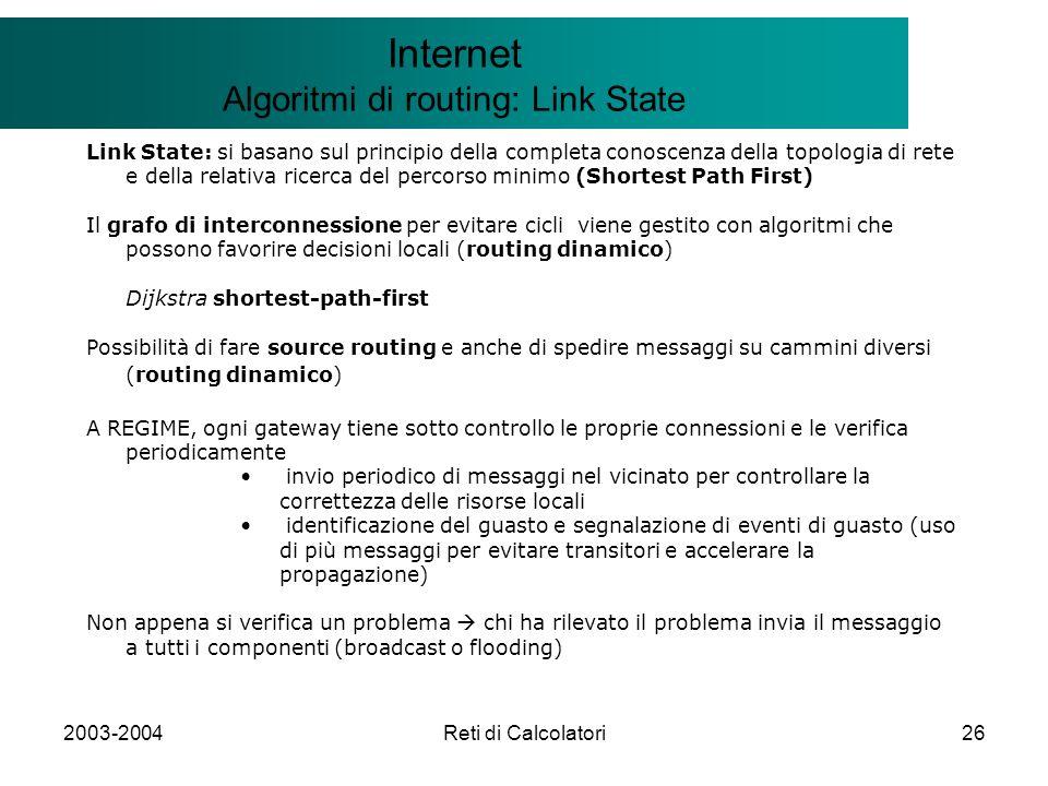 2003-2004Reti di Calcolatori26 Il modello Client/Server Internet Algoritmi di routing: Link State Link State: si basano sul principio della completa c