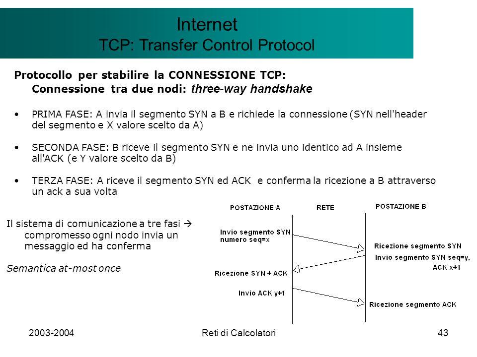 2003-2004Reti di Calcolatori43 Il modello Client/Server Internet TCP: Transfer Control Protocol Protocollo per stabilire la CONNESSIONE TCP: Connessio