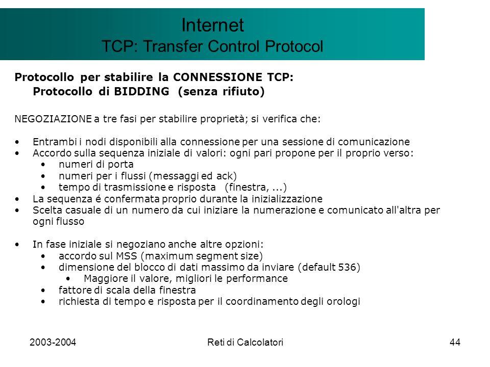 2003-2004Reti di Calcolatori44 Il modello Client/Server Internet TCP: Transfer Control Protocol Protocollo per stabilire la CONNESSIONE TCP: Protocoll