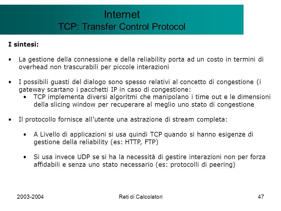 2003-2004Reti di Calcolatori47 Il modello Client/Server Internet TCP: Transfer Control Protocol I sintesi: La gestione della connessione e della relia