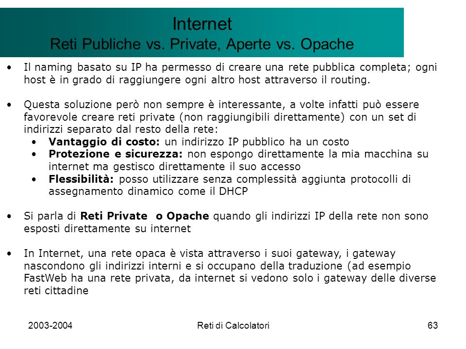 2003-2004Reti di Calcolatori63 Il modello Client/Server Internet Reti Publiche vs.