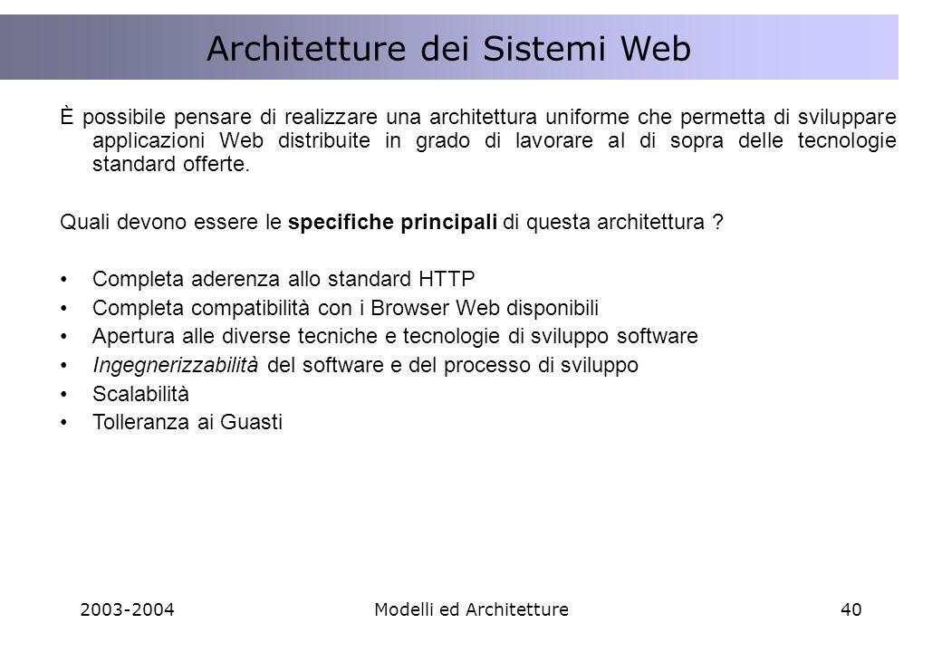 2003-2004Modelli ed Architetture40 È possibile pensare di realizzare una architettura uniforme che permetta di sviluppare applicazioni Web distribuite in grado di lavorare al di sopra delle tecnologie standard offerte.