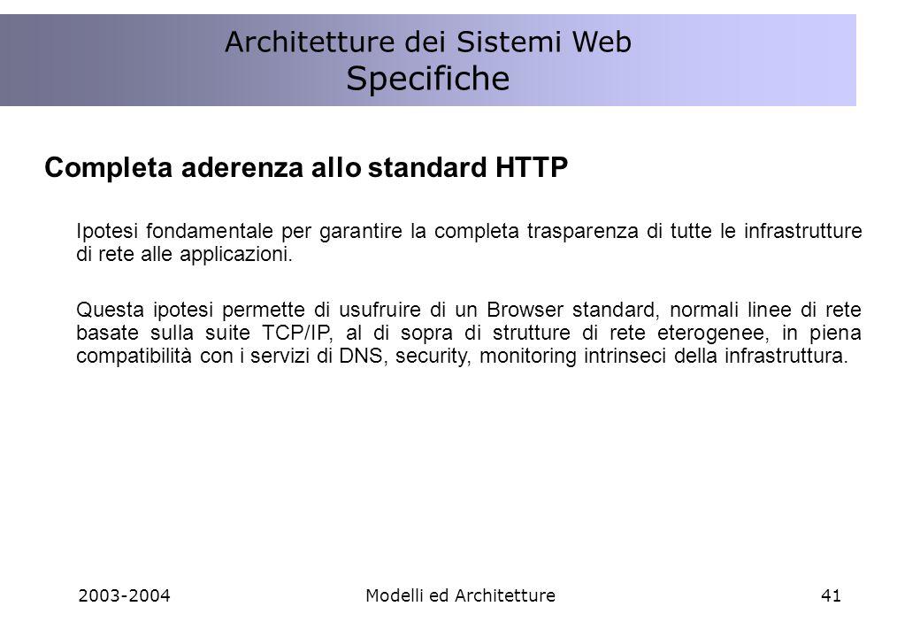 2003-2004Modelli ed Architetture41 Completa aderenza allo standard HTTP Ipotesi fondamentale per garantire la completa trasparenza di tutte le infrastrutture di rete alle applicazioni.