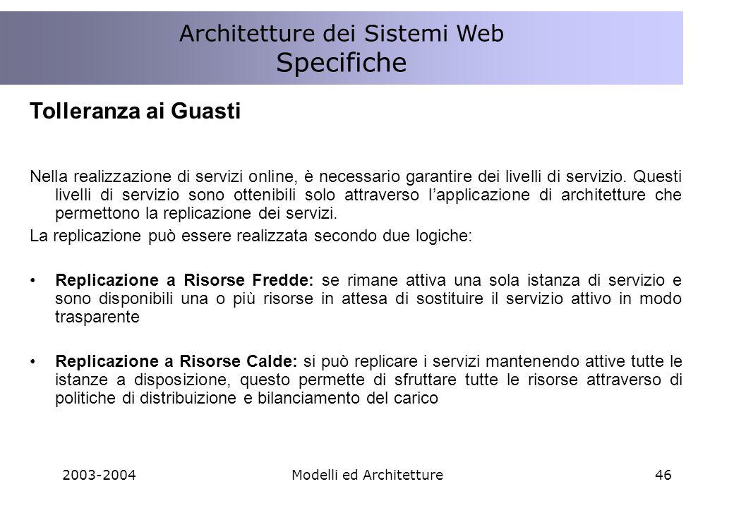 2003-2004Modelli ed Architetture46 Tolleranza ai Guasti Nella realizzazione di servizi online, è necessario garantire dei livelli di servizio.