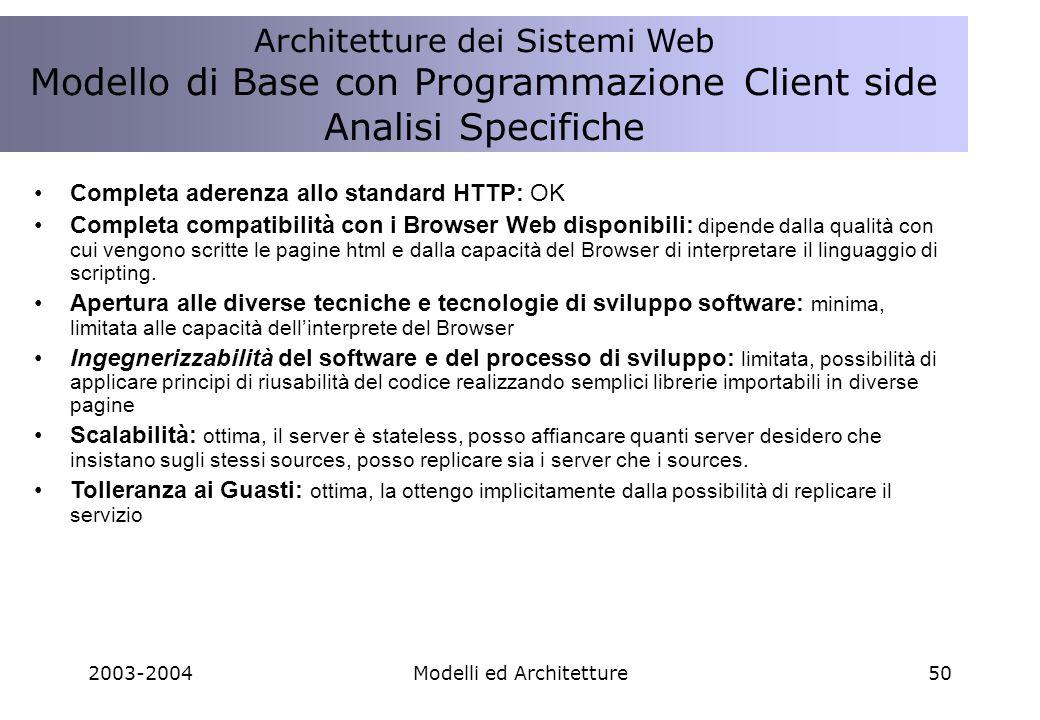 2003-2004Modelli ed Architetture50 Completa aderenza allo standard HTTP: OK Completa compatibilità con i Browser Web disponibili: dipende dalla qualità con cui vengono scritte le pagine html e dalla capacità del Browser di interpretare il linguaggio di scripting.