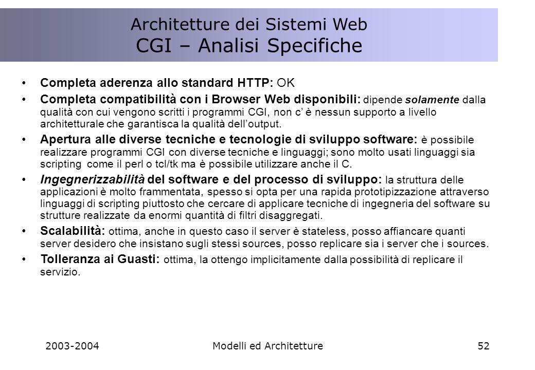2003-2004Modelli ed Architetture52 Completa aderenza allo standard HTTP: OK Completa compatibilità con i Browser Web disponibili: dipende solamente dalla qualità con cui vengono scritti i programmi CGI, non c è nessun supporto a livello architetturale che garantisca la qualità delloutput.