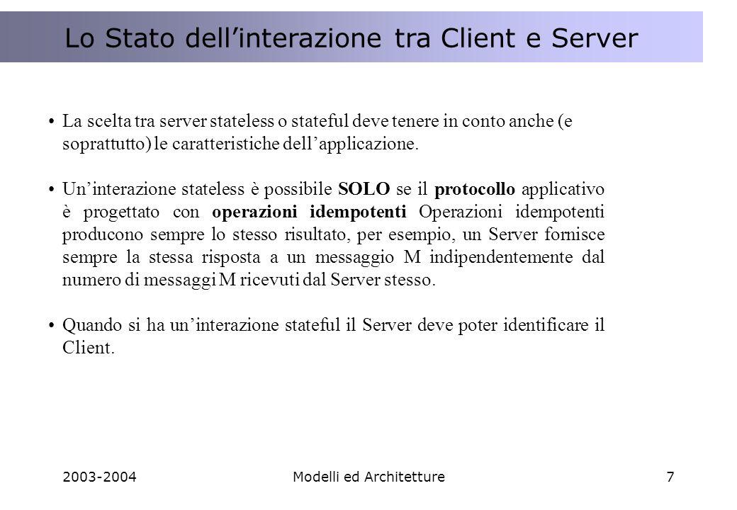 2003-2004Modelli ed Architetture8 La concorrenza nellinterazione tra Client e Server Concorrenza nellinterazione tra Client e Server Lato Client I Client sono programmi sequenziali, eventuali invocazioni concorrenti supportate dal sistema operativo multitasking.