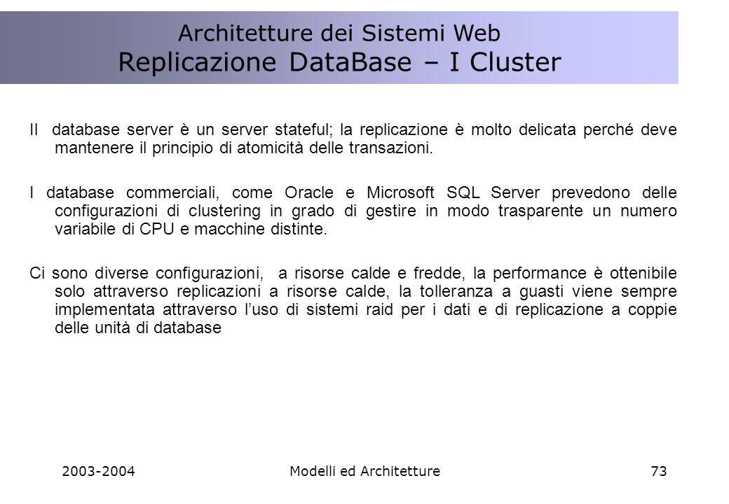 2003-2004Modelli ed Architetture73 Il database server è un server stateful; la replicazione è molto delicata perché deve mantenere il principio di atomicità delle transazioni.