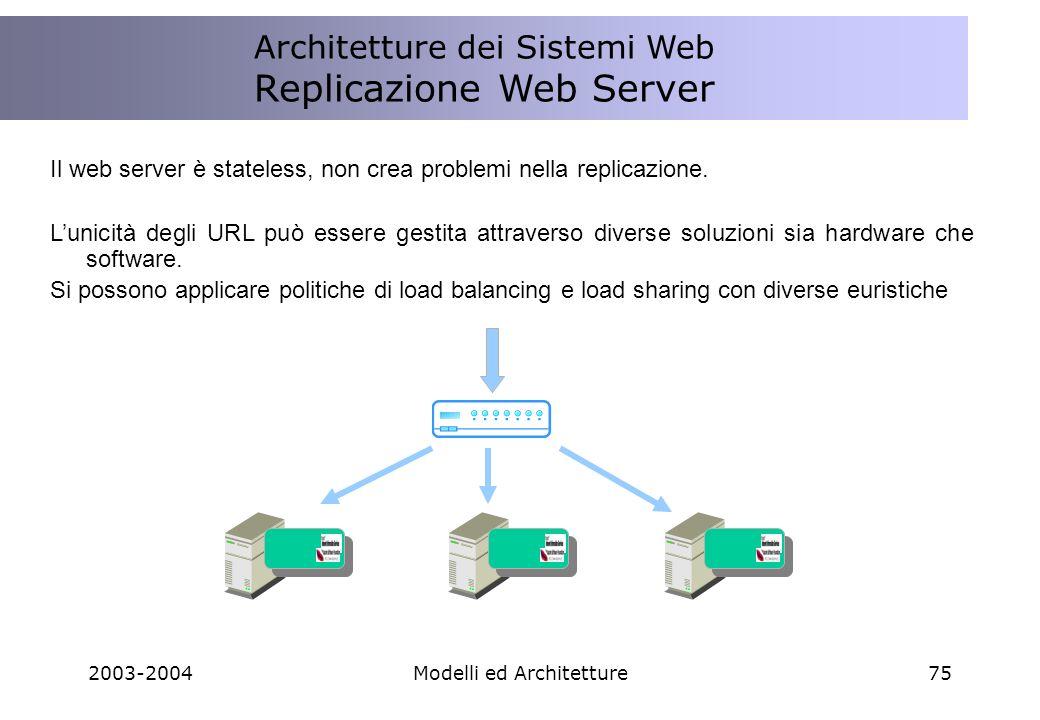 2003-2004Modelli ed Architetture75 Il web server è stateless, non crea problemi nella replicazione.
