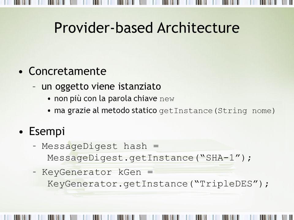 Provider-based Architecture Concretamente –un oggetto viene istanziato non più con la parola chiave new ma grazie al metodo statico getInstance(String