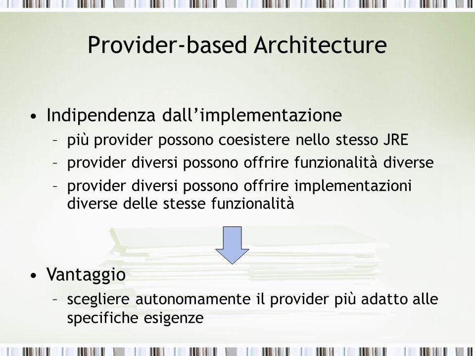 Provider-based Architecture Indipendenza dallimplementazione –più provider possono coesistere nello stesso JRE –provider diversi possono offrire funzi