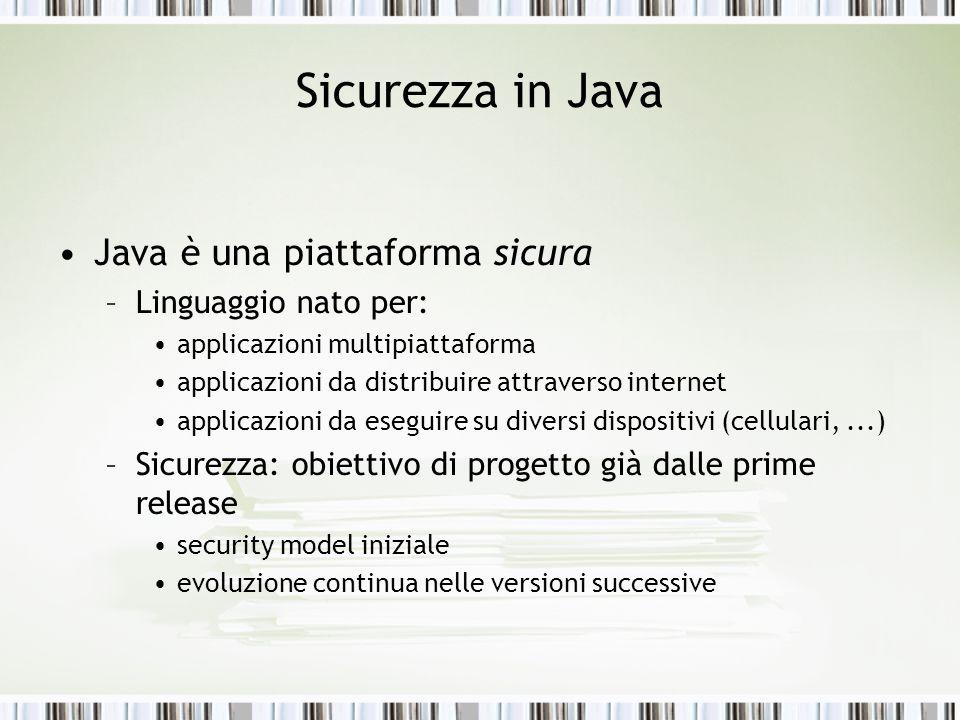 Sicurezza in Java Java è una piattaforma sicura –Linguaggio nato per: applicazioni multipiattaforma applicazioni da distribuire attraverso internet ap