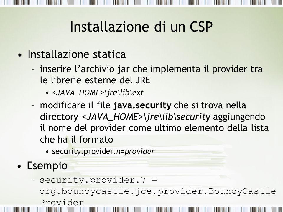 Installazione di un CSP Installazione statica –inserire larchivio jar che implementa il provider tra le librerie esterne del JRE \jre\lib\ext –modific