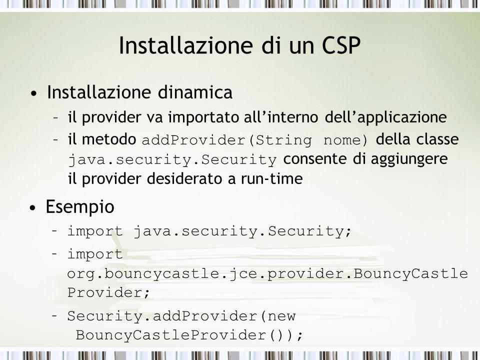 Installazione di un CSP Installazione dinamica –il provider va importato allinterno dellapplicazione –il metodo addProvider(String nome) della classe