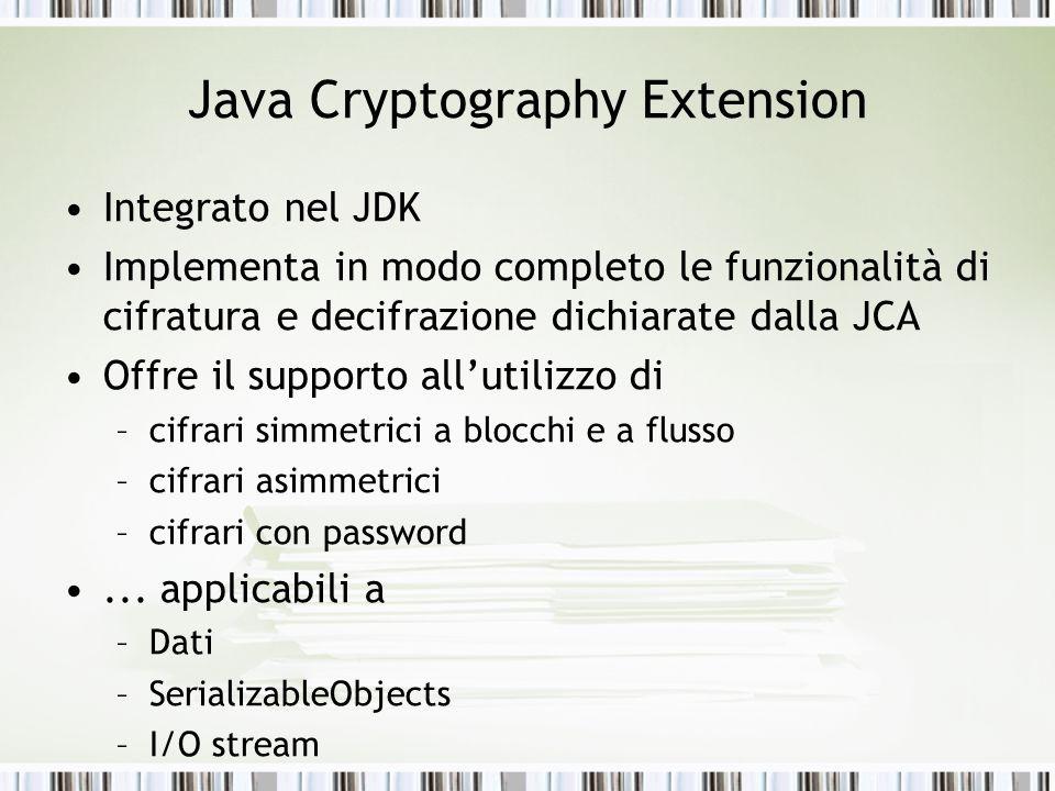 Java Cryptography Extension Integrato nel JDK Implementa in modo completo le funzionalità di cifratura e decifrazione dichiarate dalla JCA Offre il su