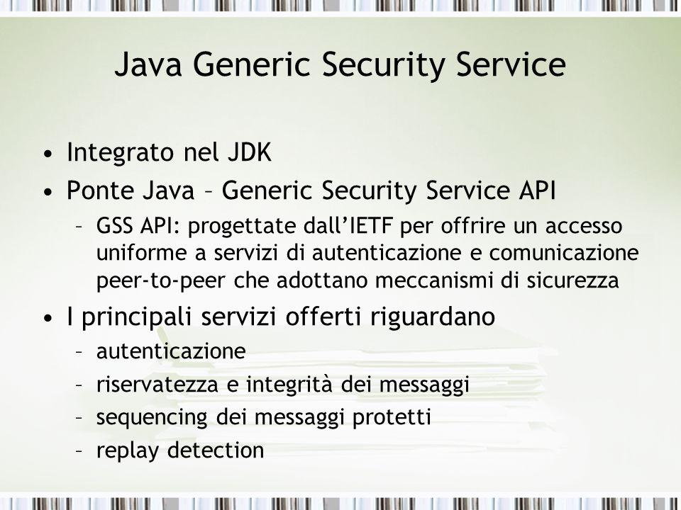 Java Generic Security Service Integrato nel JDK Ponte Java – Generic Security Service API –GSS API: progettate dallIETF per offrire un accesso uniform