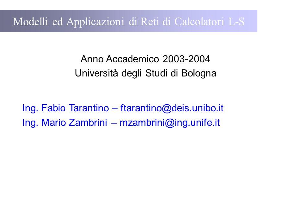Modelli ed Applicazioni di Reti di Calcolatori L-S Anno Accademico 2003-2004 Università degli Studi di Bologna Ing.
