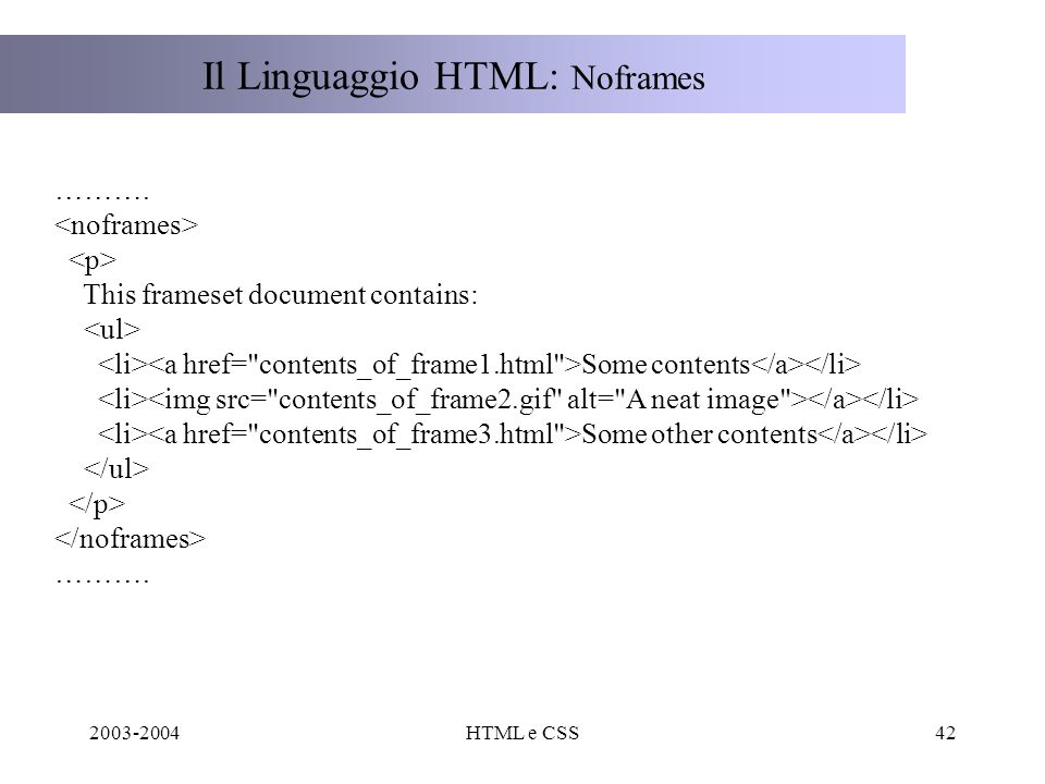 2003-2004HTML e CSS42 Il Linguaggio HTML: Noframes ………. This frameset document contains: Some contents Some other contents ……….
