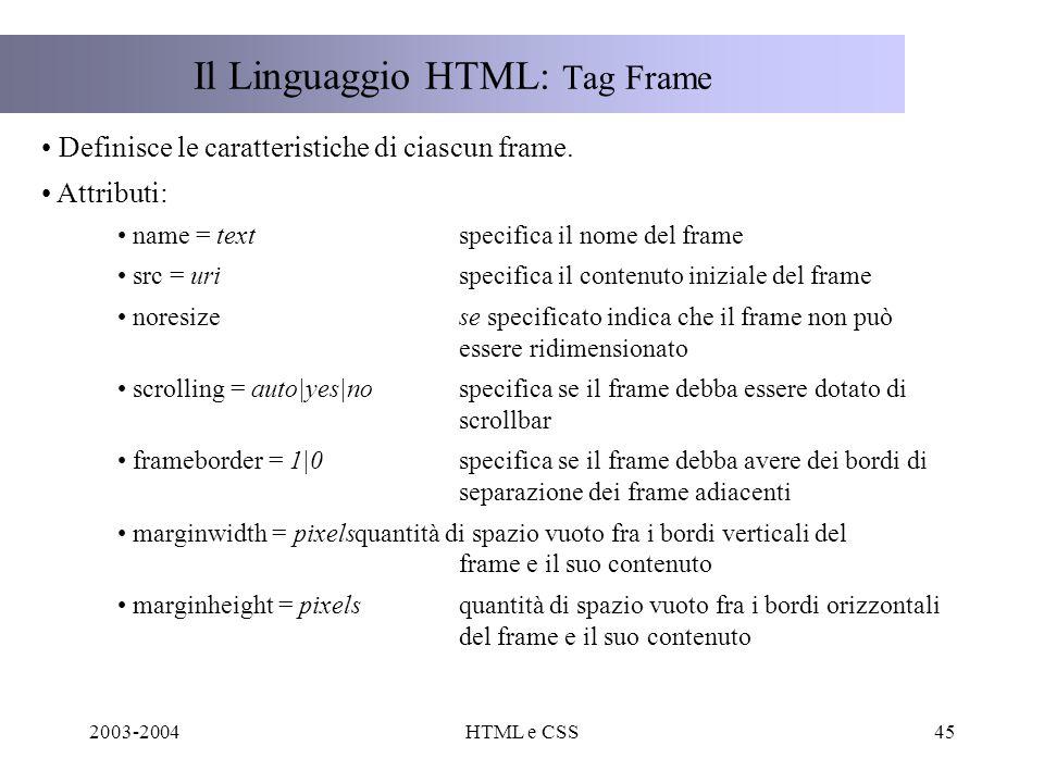 2003-2004HTML e CSS45 Il Linguaggio HTML: Tag Frame Definisce le caratteristiche di ciascun frame.