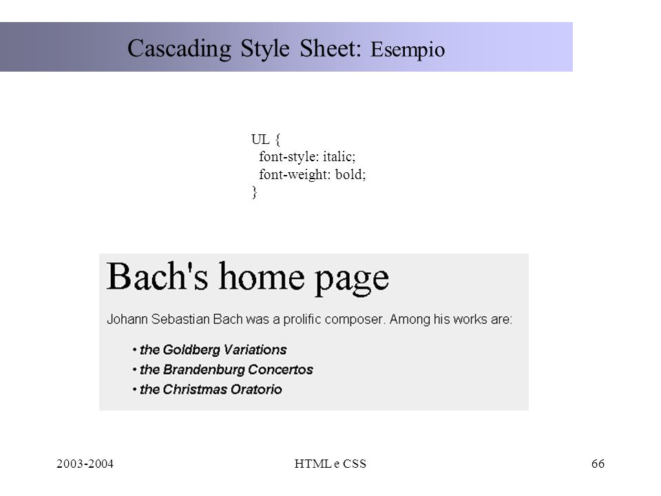 2003-2004HTML e CSS66 Cascading Style Sheet: Esempio UL { font-style: italic; font-weight: bold; }